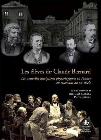 Les élèves de Claude Bernard : les nouvelles disciplines physiologiques en France au tournant du XXe siècle