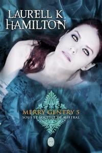 Merry Gentry. Volume 5, Sous le souffle de Mistral