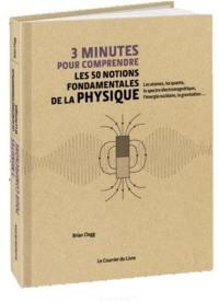 3 minutes pour comprendre les 50 notions fondamentales de la physique : les atomes, les quanta, le spectre électromagnétique, l'énergie nucléaire, la gravitation...