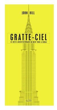 Gratte-ciel : 45 défis architecturaux de New York à Dubaï