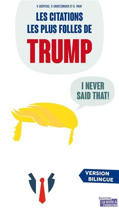 I never said that : les citations les plus folles de Donald Trump : l'homme le plus puissant du monde