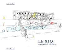 Le Xiq : dits et dessins d'architecture