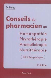 Conseils du pharmacien en homéopathie, phytothérapie, aromathérapie, nutrithérapie : 88 fiches pratiques