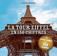 La tour Eiffel en 150 chiffres = The Eiffel tower in 150 figures