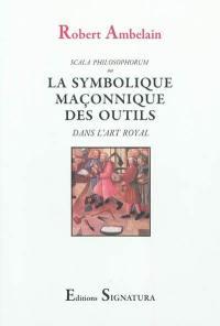 Scala philosophorum ou La symbolique maçonnique des outils dans l'art royal