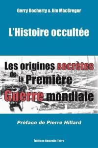 L'histoire occultée : les origines secrètes de la Première Guerre mondiale