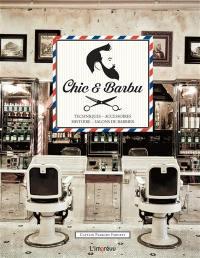 Chic et barbu : techniques, accessoires, histoire, salons de barbier