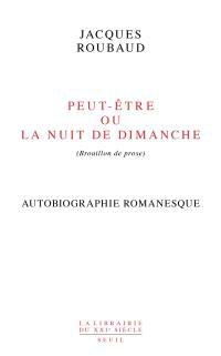 Peut-être ou La nuit de dimanche (brouillon de prose) : autobiographie romanesque