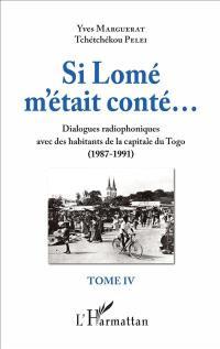 Si Lomé m'était conté... : dialogues radiophoniques avec des habitants de la capitale du Togo (1987-1991). Volume 4