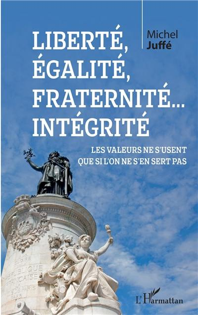 Liberté, égalité, fraternité... intégrité