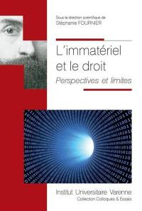 L'immatériel et le droit : perspectives et limites