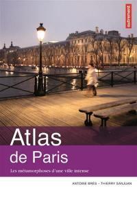 Atlas de Paris : les métamorphoses d'une ville intense