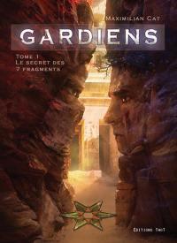 Gardiens. Volume 1, Le secret des 7 fragments