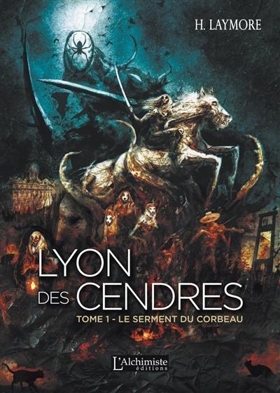 Lyon des Cendres. Volume 1, Le serment du corbeau