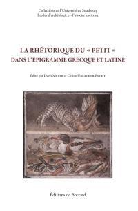 La rhétorique du petit dans l'épigramme grecque et latine