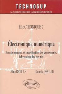 Electronique. Volume 2, Electronique numérique : fonctionnement et modélisation des composants, fabrication des circuits