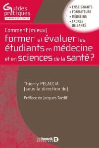 Comment (mieux) former et évaluer les étudiants en médecine et en sciences de la santé ? : enseignants, formateurs, médecins, cadres de santé