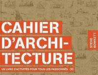 Cahier d'architecture : un livre d'activités pour tous les passionnés
