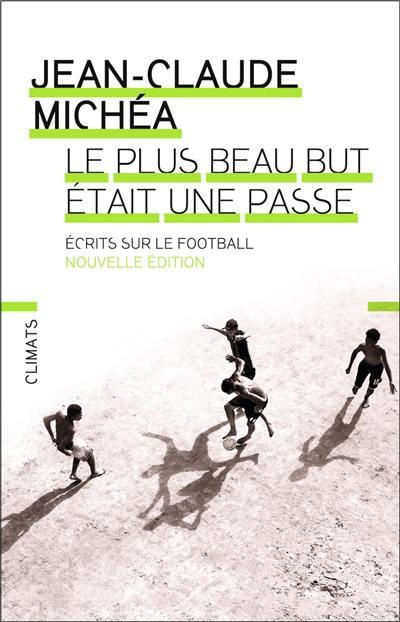 Le plus beau but était une passe : écrits sur le football