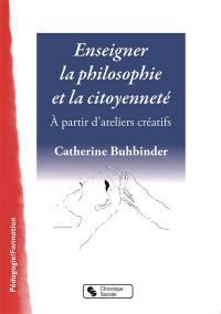 Enseigner la philosophie et la citoyenneté : à partir d'ateliers créatifs