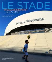 Le stade passionnément : 1937-2017