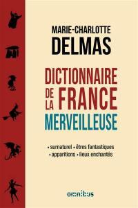 Dictionnaire de la France merveilleuse : surnaturel, êtres fantastiques, apparitions, lieux enchantés