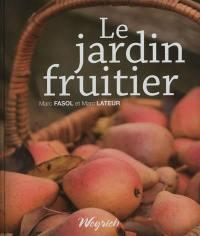 Le jardin fruitier : biodiversité, choix de variétés tolérantes, conduite des arbres, conservation et utilisation des fruits
