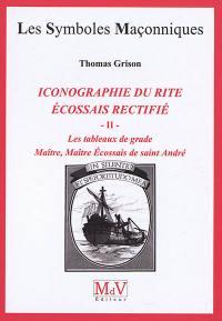 Iconographie du rite écossais rectifié. Volume 2, Maître, maître écossais de saint André