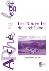 Les nouvelles de l'archéologie. n° 150, La possibilité des îles