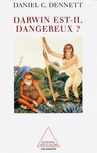 Darwin est-il dangereux ? : l'évolution et le sens de la vie