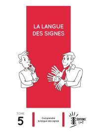 La langue des signes. Volume 5, Comprendre la langue des signes