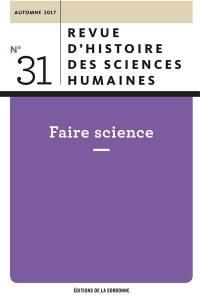 Revue d'histoire des sciences humaines. n° 31, Faire science