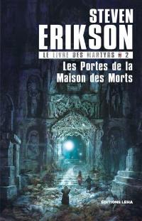 Le livre des martyrs. Volume 2, Les portes de la maison des morts