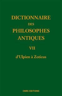Dictionnaire des philosophes antiques. Volume 7, D'Ulpien à Zoticus : avec des compléments pour les tomes antérieurs