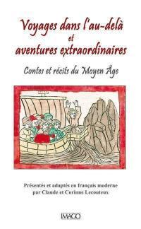 Voyages dans l'au-delà et aventures extraordinaires : contes et récits du Moyen Age