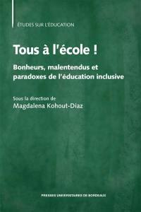 Tous à l'école ! : bonheurs, malentendus et paradoxes de l'éducation inclusive