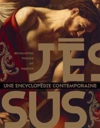 Jésus : une encyclopédie contemporaine : découvertes, histoire, art, sagesse