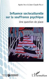 Influence socioculturelle sur la souffrance psychique : une question de place