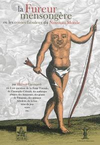 La fureur mensongère ou Les contes fabuleux du Nouveau Monde : où il est question de la zone torride, du fait que Colomb n'a pas découvert l'Amérique, des anthropophages, des Amazones, des géants de Patagonie, des animaux fabuleux, de la fontaine de jouvence, etc