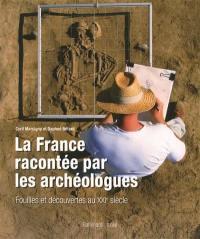 La France racontée par les archéologues : fouilles et découvertes au XXIe siècle
