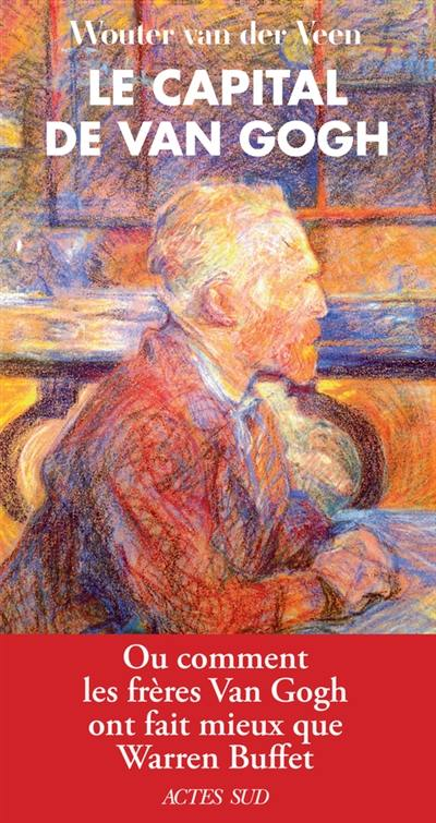 Le capital de Van Gogh ou Comment les frères Van Gogh ont fait mieux que Warren Buffet
