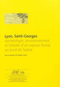 Lyon, Saint-Georges : archéologie, environnement et histoire d'un espace fluvial en bord de Saône