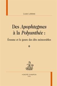Des Apophtegmes à la Polyanthée : Erasme et le genre des dits mémorables