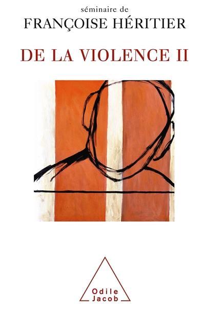De la violence : séminaire de Françoise Héritier, Vol. 2