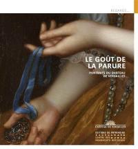Le goût de la parure : portraits du château de Versailles