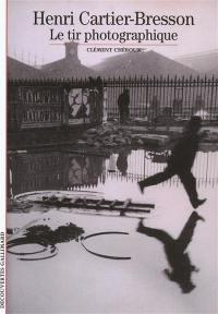 Henri Cartier-Bresson : le tir photographique