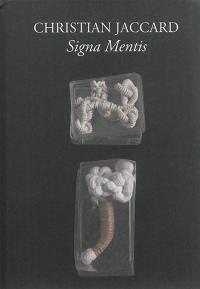 Christian Jaccard, Signa mentis : rétrospection, anthologie des boîtes : exposition, Amiens, Musée de Picardie, du 18 avril au 30 juin 2014