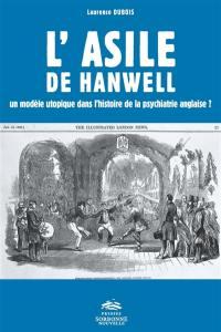 L'asile de Hanwell : un modèle utopique dans l'histoire de la psychiatrie anglaise ?