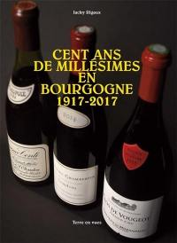 Cent ans de millésimes en Bourgogne, 1917-2017