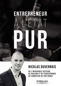 Entrepreneur à l'état PUR ou L'incroyable histoire de passion et de persévérance du fondateur de PUR vodka